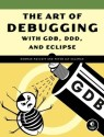 The Art of Debugging with GDB, DDD, and Eclipse (English) 1st Edition: Book