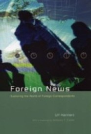 Foreign News: Exploring the World of Foreign Correspondents (Lewis Henry Morgan Lecture Series) (English) (Paperback)