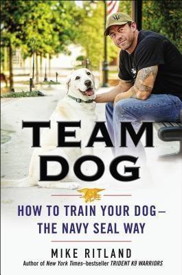 Team Dog: How to Train Your Dog--the Navy SEAL Way price comparison at Flipkart, Amazon, Crossword, Uread, Bookadda, Landmark, Homeshop18