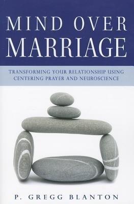 Mind Over Marriage: Transforming Your Relationship Using Centering Prayer and Neuroscience price comparison at Flipkart, Amazon, Crossword, Uread, Bookadda, Landmark, Homeshop18