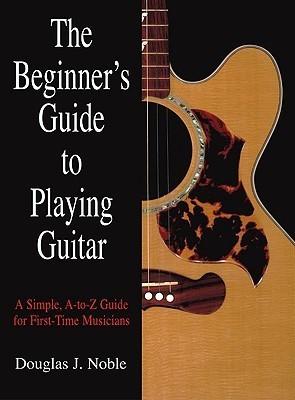 The Beginner's Guide to Playing Guitar (English) price comparison at Flipkart, Amazon, Crossword, Uread, Bookadda, Landmark, Homeshop18