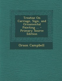 Treatise on Carriage, Sign, and Ornamental Painting ... - Primary Source Edition (English) (Paperback)