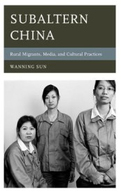 Subaltern China: Rural Migrants, Media, and Cultural Practices (English) (Hardcover)