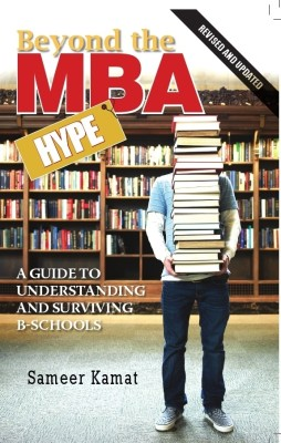 Buy Beyond the MBA Hype : A Guide to Understanding and Surviving B-Schools (English): Book