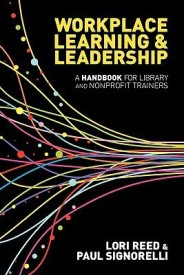 Workplace Learning and Leadership: A Handbook for Library and Nonprofit Trainers (English) (Paperback)