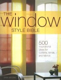 The Window Style Bible: Over 500 Inspirational Ideas for Curtains, Blinds, Fabrics and Accessories (English) (Paperback)
