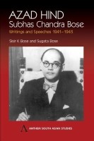 Azad Hind: Subhas Chandra Bose, Writing and Speeches 1941-1943: Subhas Chandra Bose, Writings and Speeches 1941-1943 (Anthem South Asian Studies): Book