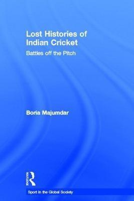Lost Histories of Indian Cricket: Battles Off the Pitch (Sport in the Global Society) (English) price comparison at Flipkart, Amazon, Crossword, Uread, Bookadda, Landmark, Homeshop18