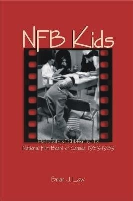 Nfb Kids: Portrayals of Children by the National Film Board of Canada, 1939-1989 (Studies in Childhood and Family in Canada Series) (English)