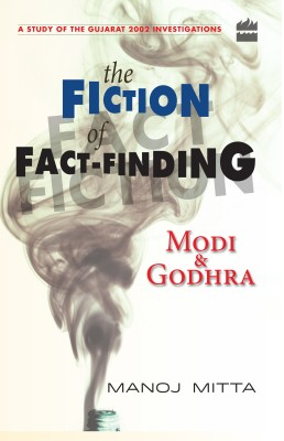 Buy The Fiction of Fact - Finding : Modi and Godhra: Book