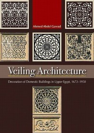 Veiling Architecture: Decoration of Domestic Buildings in Upper Egypt 1672-1950 (English) (Paperback)