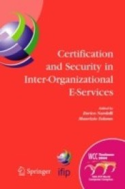 Certification and Security in Inter-Organizational E-Services: Ifip 18th World Computer Congress, August 22-27, 2004, Toulouse, France (English) (Hardcover)