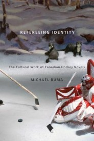 Refereeing Identity: The Cultural Work of Canadian Hockey Novels (English) (Hardcover)