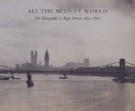 All the Mighty World: The Photographs of Roger Fenton, 1852-1860 (Metropolitan Museum of Art Series) (English) (Hardcover)