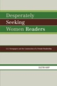 Desperately Seeking Women Readers: U.S. Newspapers and the Construction of a Female Readership (English) (Paperback)