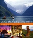 Once in a Lifetime Trips: The World's 50 Most Extraordinary and Memorable Travel Experiences (English): Book