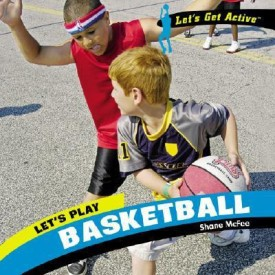 Let's Play Basketball( Series - Let's Get Active ) (English) (Library Binding)