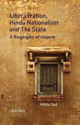 Liberalization, Hindu Nationalism And The State: A Biography Of Gujarat price comparison at Flipkart, Amazon, Crossword, Uread, Bookadda, Landmark, Homeshop18