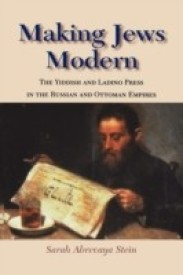 Making Jews Modern: The Yiddish and Ladino Press in the Russian and Ottoman Empires (English) (Paperback)