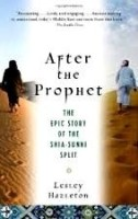 After the Prophet: The Epic Story of the Shia-Sunni Split in Islam (English): Book