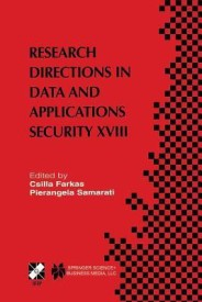 Research Directions in Data and Applications Security XVIII: Ifip Tc11 / Wg11.3 Eighteenth Annual Conference on Data and Applications Security July 25 28, 2004, Sitges, Catalonia, Spain (Paperback)