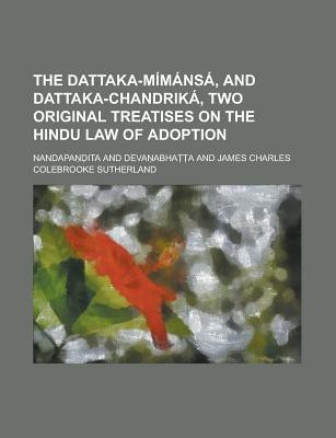 The Dattaka-Mimansa, and Dattaka-Chandrika, Two Original Treatises on the Hindu Law of Adoption (English) price comparison at Flipkart, Amazon, Crossword, Uread, Bookadda, Landmark, Homeshop18