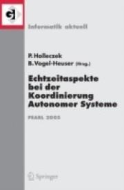 Echtzeitaspekte Bei Der Koordinierung Autonomer Systeme: Fachtagung Der GI-Fachgruppe Echtzeitsysteme Und Pearl (Ep), Boppard, 1./2. Dezember 2005 (Paperback)