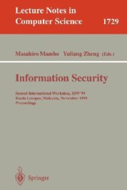 Information Security: Second International Workshop, Isw'99, Kuala Lumpur, Malaysia, November 6-7, 1999 Proceedings (English) 1st Edition (Paperback)