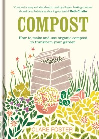 Compost: How to make and use organic compost to transform your garden (Hardcover)