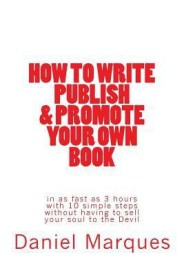 How to Write, Publish & Promote Your Own Book in as Fast as 3 Hours with 10 Simple Steps Without Having to Sell Your Soul to the Devil (English) (Paperback)