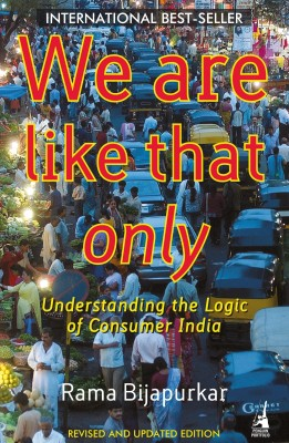 Buy We are Like that Only : Understanding the Logic of Consumer India 9th  Edition: Book