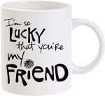 Lolprint Coffee Mugs Lolprint I'M So Lucky That You'Re My Friend Ceramic Mug