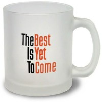 StyBuzz The Best Is Yet To Come Frosted Mugs Glass Mug (300 Ml)