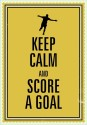 Keep Calm And Score A Goal Poster - Small