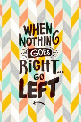 When When Nothing Goes Right, Go Left Paper Print