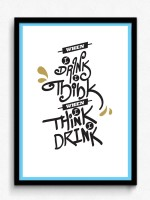 When When I Drink I Think - Framed Poster